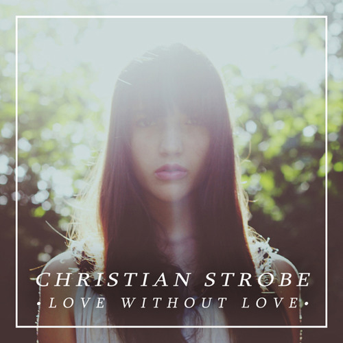 Christian Strobe - Love Without Love (Radio Edit)