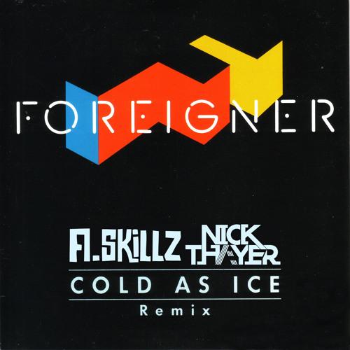 Cold as ice (A.Skillz & Nick Thayer Bootleg)