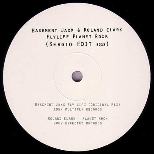 Basement Jaxx & Roland Clark  - Fly Life Planet Rock (Sergio Bootleg )