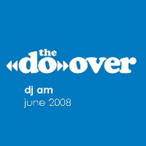 DJ AM - Do-Over 22-June-2008