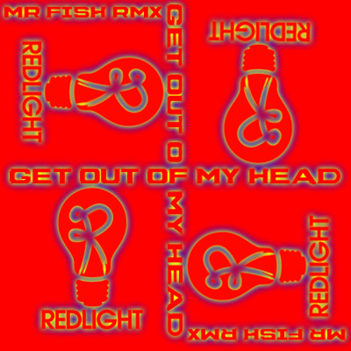 Get Out My Head (Red Light) Mr Fish TechTip(ReRub of a RMX)