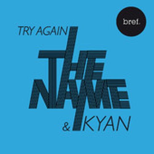 Try Again -- By The Name & Kyan Khojandi -- B.O. Bref