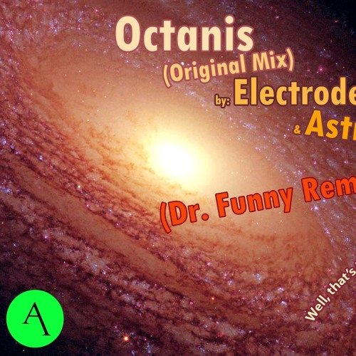 Electrode & Astrio - Octanis (Dr. Funny Remix) [REMIX CONTEST] FAVORITED PLEASE !