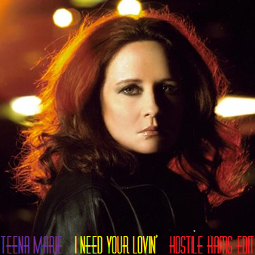 Teena Marie - I Need Your Lovin' (Hostile Hams Edit) [free download!]