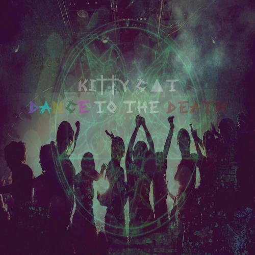 ki††y c▲t - dance to the death