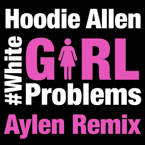 Hoodie Allen - #WhiteGirlProblems (Aylen Remix)