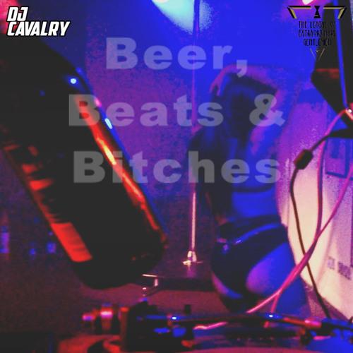 BEER, BEATS & BITCHES