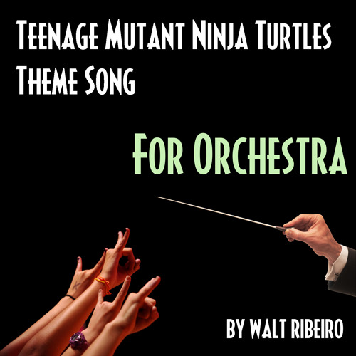 Teenage Mutant Ninja Turtles Theme Song (TMNT) For Orchestra