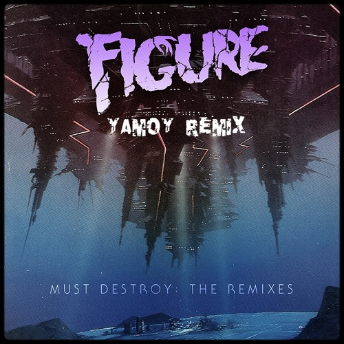 Figure - Must Destroy (Yamoy Remix) ★★FREE DOWNLOAD★★ Wave file in descriptions...