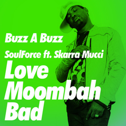 SoulForce ft Skarra Mucci - Love Moombah Bad - Buzz A Buzz Remix
