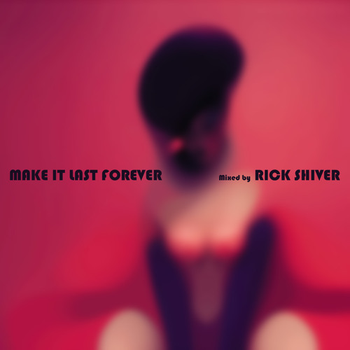 """MAKE IT LAST FOREVER"" compiled & mixed by RICK SHIVER"