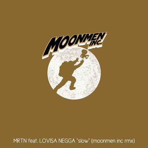 """MRTN feat. LOVISA NEGGA """"slow"""" (Moonmen Inc rmx)"""