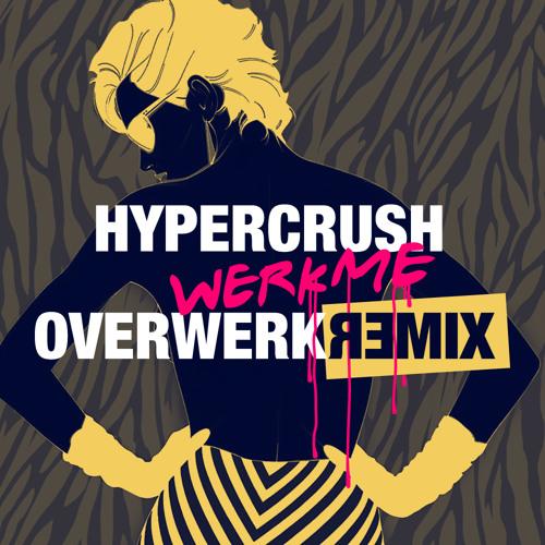 Hyper Crush - Werk Me (OVERWERK Remix)