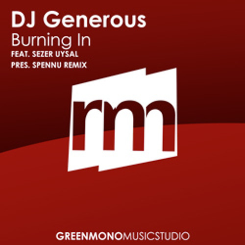 DJ Generous - Burning In (Inc. Sezer Uysal pres. Spennu Remix) [30th BIRTHDAY PARTY MIX]