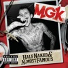 MGK - Half Naked & Almost Famous