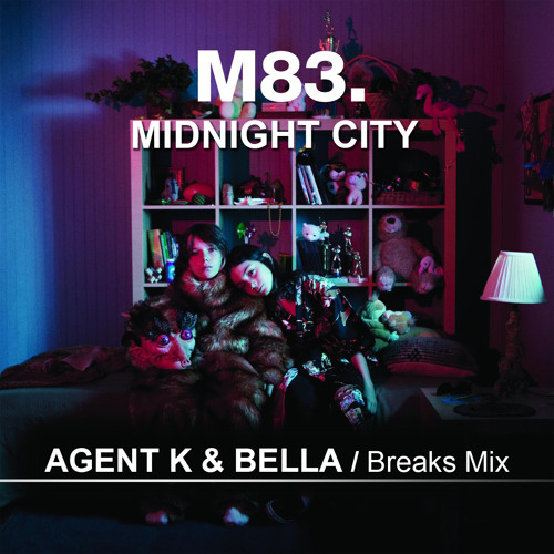 Midnight City (M83)- Breaks Mix- Agent K & Bella