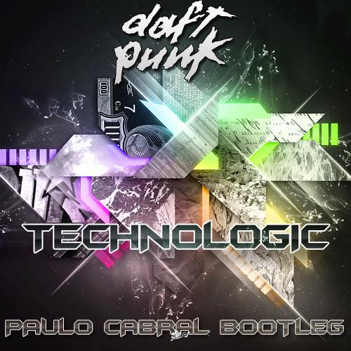 Daft Punk - Technologic (Paulo Cabral  Bootleg)