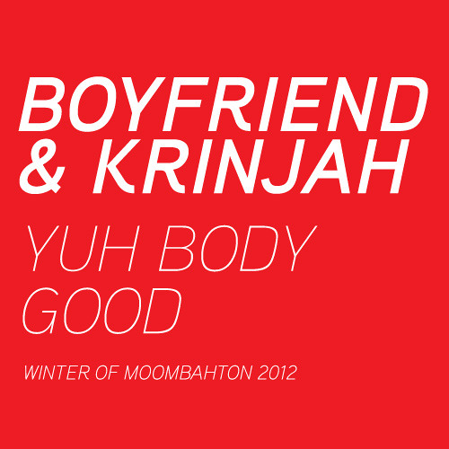 Boyfriend & Krinjah - Yuh Body Good