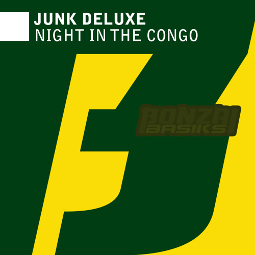 Junk Deluxe - Night In The Congo (Bonzai Basiks)