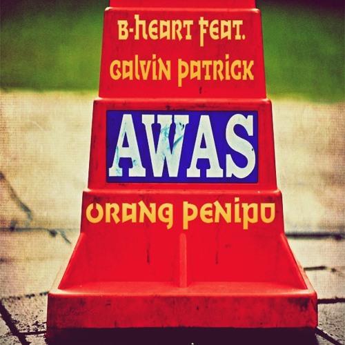 B-Heart feat. Galvin Patrick - Orang Penipu