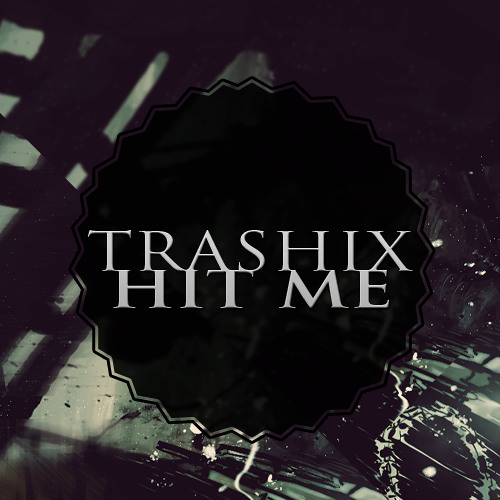 Trashix - Hit Me (original Mix)