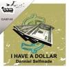 I have Dollars- Danniel Selfmade ( Charlie Demir & Oscar D Remix) Gam Recordings