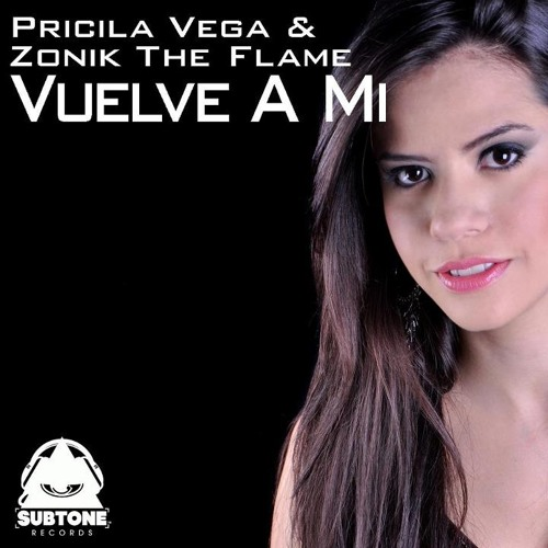 Priscila Vega & Zonik the flame - Vuelve a Mi  (Original Mix) , Subtone Records