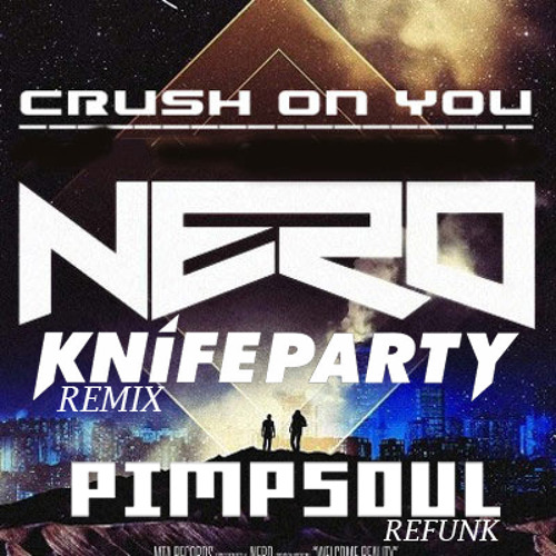 Nero-Crush on you-KnifeParty Rmx (Pimpsoul Refunk) DL link in description