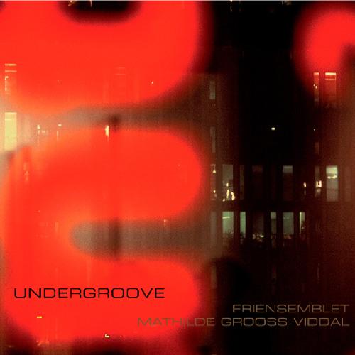 Undergroove - Mathilde Grooss Viddal, Friensemblet