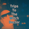 Trips to the Witch Doctor