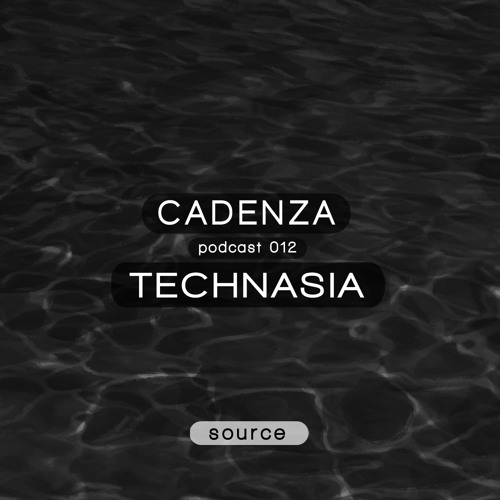 Cadenza Music Podcast - Source 012 mixed by Technasia