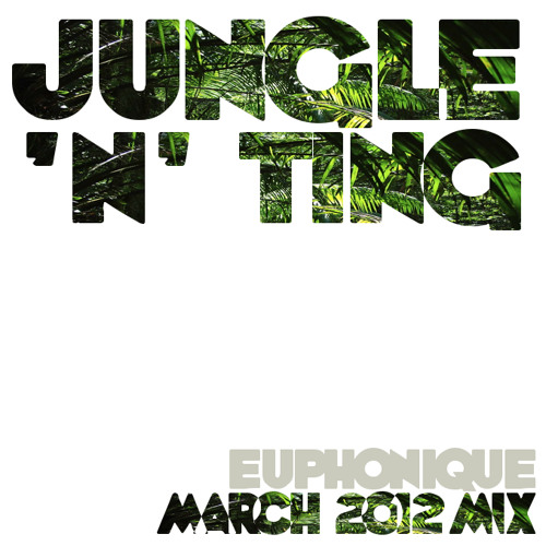 Euphonique - Jungle 'n' Ting [March Mix 2012]