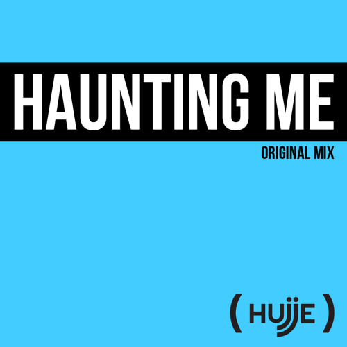 Hujje- Haunting Me (Original Mix)