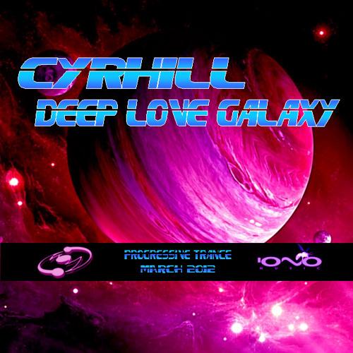 CYRHILL - DEEP LOVE GALAXY - MARCH 2012
