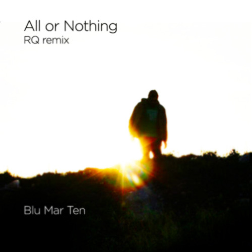 Blu Mar Ten - All or Nothing (RQ remix) - Free download
