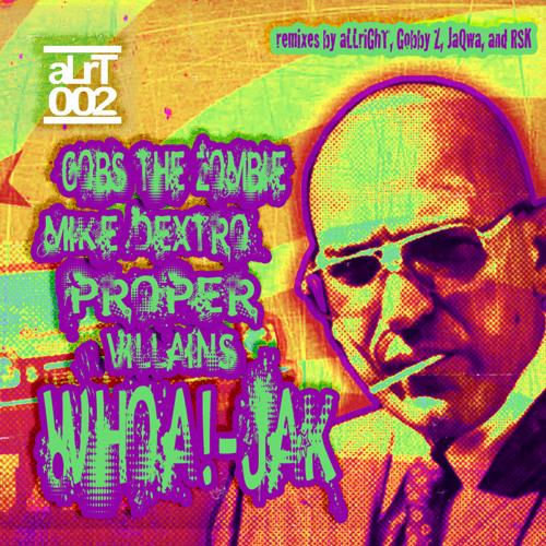 Gobs The Zombie, Mike Dextro and Proper Villains - Whoa!-Jak (aLLriGhT Remix)