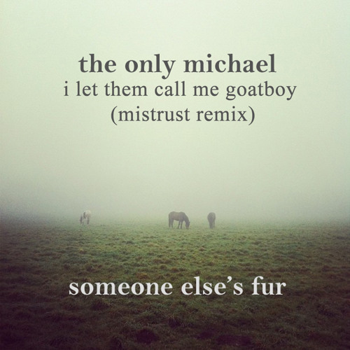 The Only Michael - I Let Them Call Me Goatboy (mistrust remix)