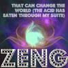 ZENG - That can change the world (the acid has eaten through my suite) - FREE DOWNLOAD