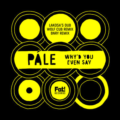 Pale -  Why'd You Even Say (Lakosa's Dub Remix) [Fat! Records]