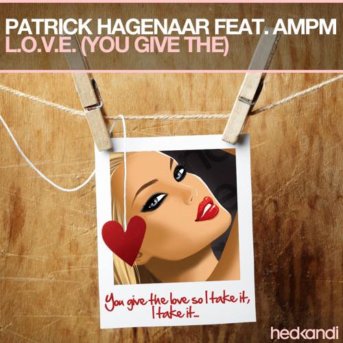 Patrick Hagenaar feat. AMPM – L.O.V.E. (You Give The) [Dan Van & Adam Fierce Vocal Mix] // Out Now