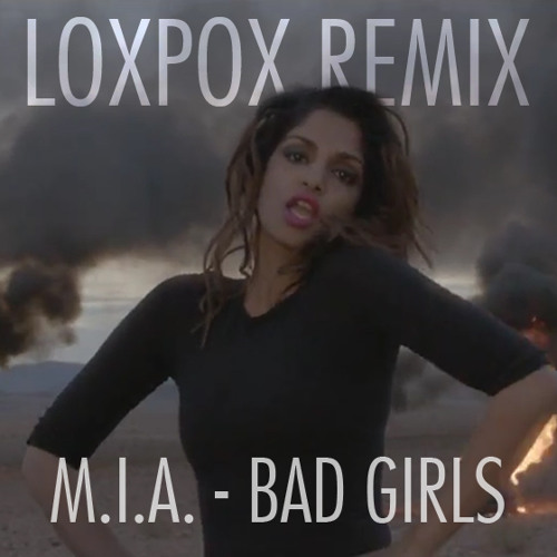 M.I.A. - Bad Girls (Loxpox Remix)