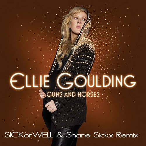 Ellie goulding - Guns and Horses (SICKorWELL & Shane Sickx remix) free download