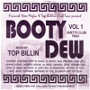 Top Billin - Booty Dew vol. 1