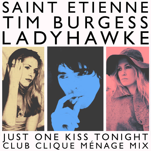 Saint Etienne Vs Tim Burgess & Ladyhawke - Just One Kiss Tonight (Club Clique Ménage Mix)