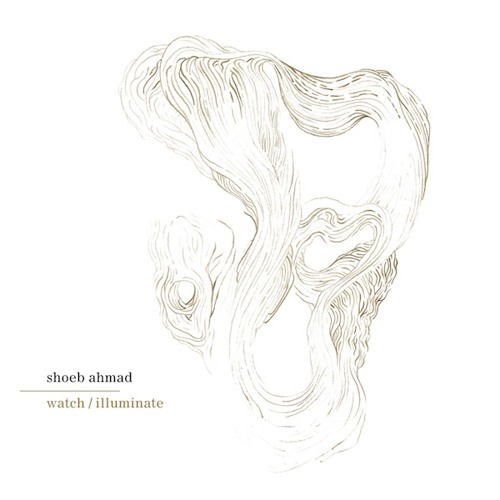 Shoeb Ahmad - Watch/Illuminate