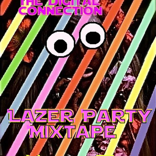 The Digital Connection - Lazer Party Mixtape (All Original)
