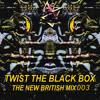 THE NEW BRITISH MIX 003 - TWIST THE BLACK BOX (LONDON)