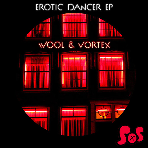 Wool & Vortex - Erotic Dancer Ep - Available now on Sounds of Sumo