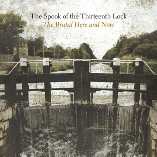 The Spook of the Thirteenth Lock - The Brutal Here and Now (Part I)