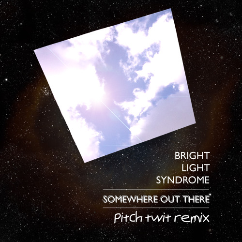 Bright Light Syndrome - Somewhere Out There (Pitch Twit Remix Instrumental) [Sic Outfit SIC0009]